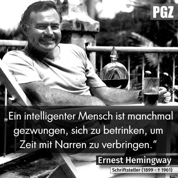 """""""Ein intelligenter Mann ist manchmal gezwungen, sich zu betrinken, um Zeit mit Narren zu verbringen."""""""