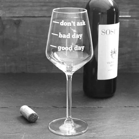 don't ask, bad day, good day. | Die Wirkung von Wein - stimmt!