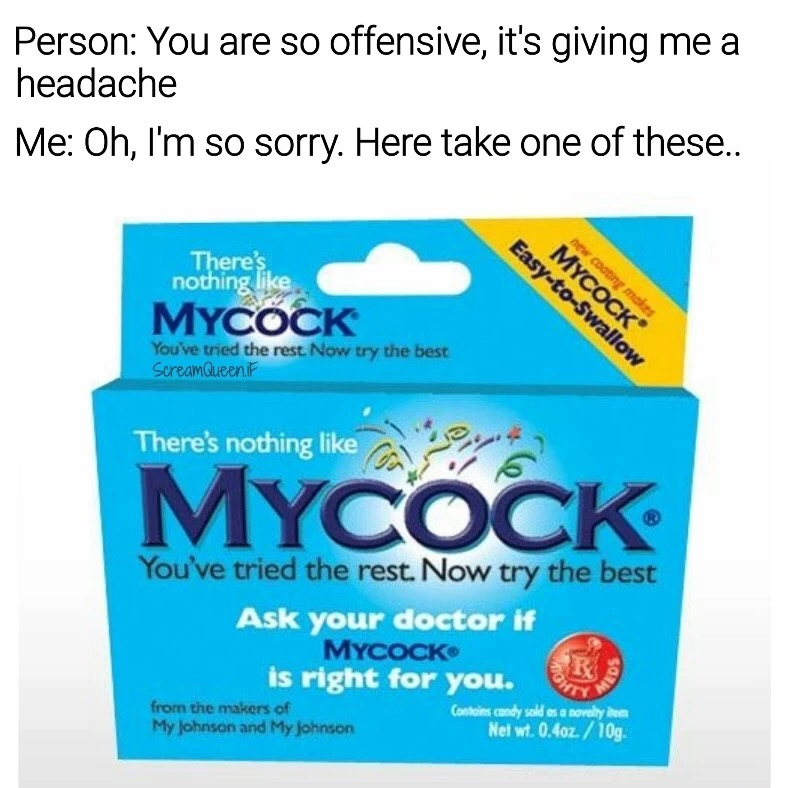 You're so offensive ... take one of 'mycock'!
