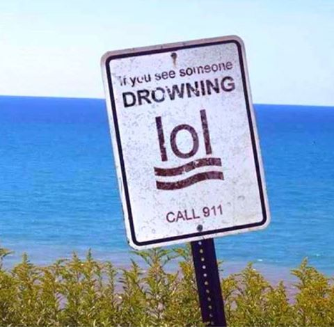 If you see someone DROWNING - lol