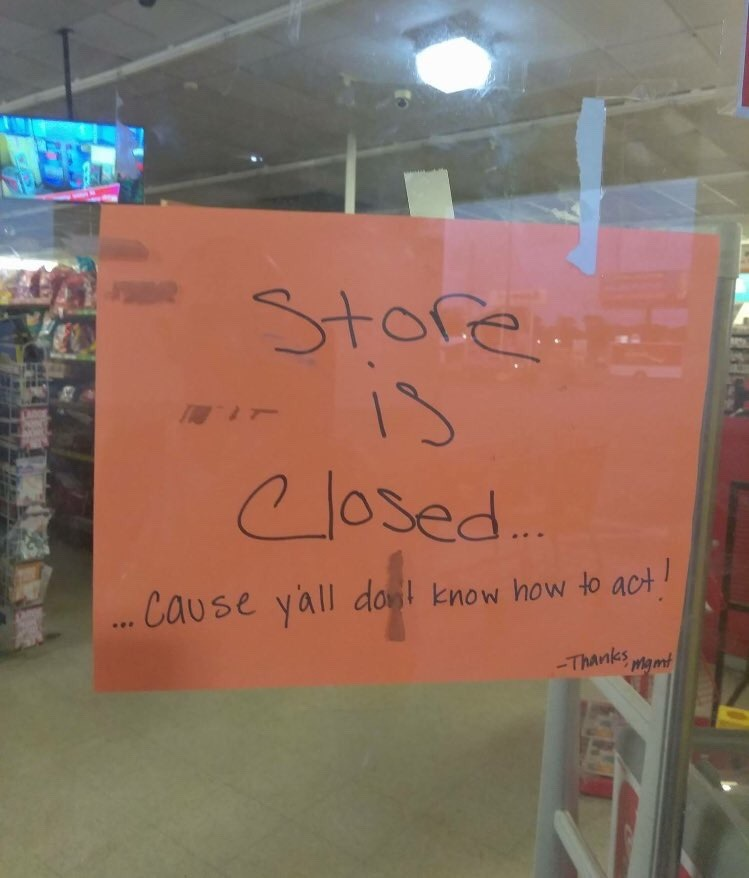 store is closed ... cause y'all don't know how to act!