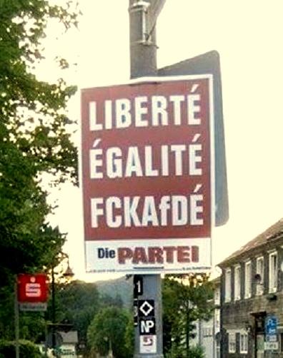 liberte + egalite + fckafde | @die partei