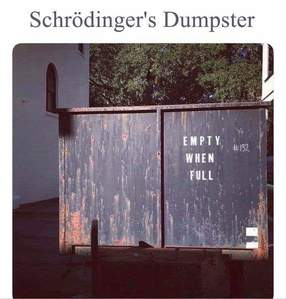 Schrödingers Dumpster